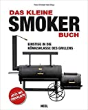Das kleine Smoker-Buch: Einstieg in die Königsklasse des Grillens