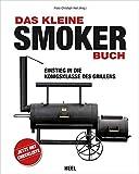 Das kleine Smoker-Buch: Einstieg in die Knigsklasse des Grillens